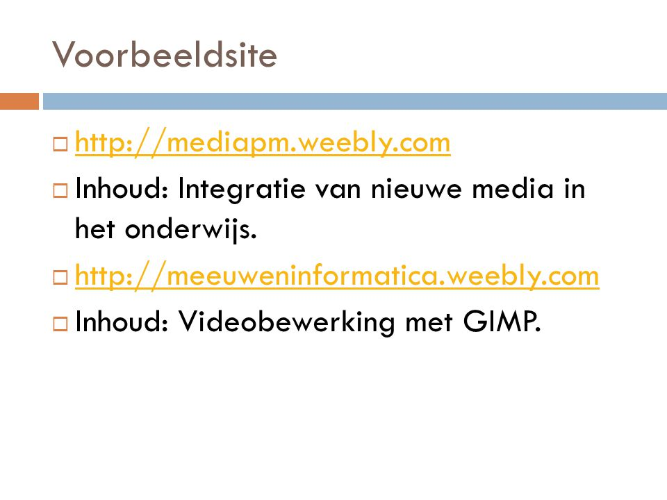Voorbeeldsite  http://mediapm.weebly.com http://mediapm.weebly.com  Inhoud: Integratie van nieuwe media in het onderwijs.