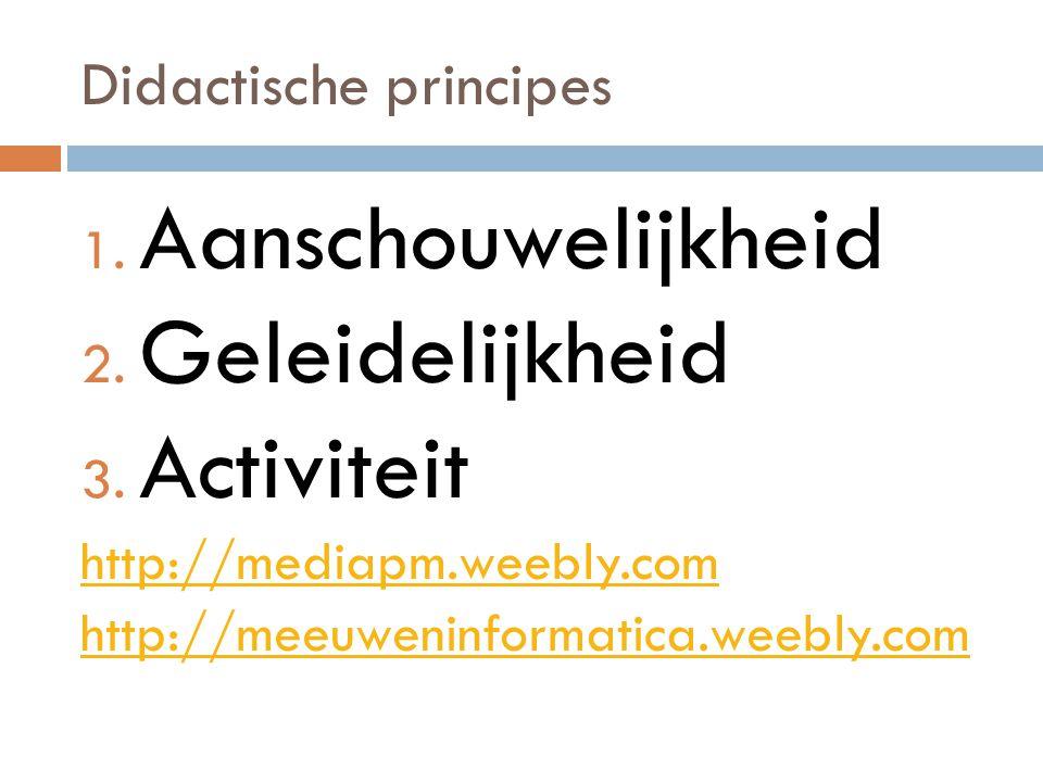 Didactische principes 1.Aanschouwelijkheid 2. Geleidelijkheid 3.