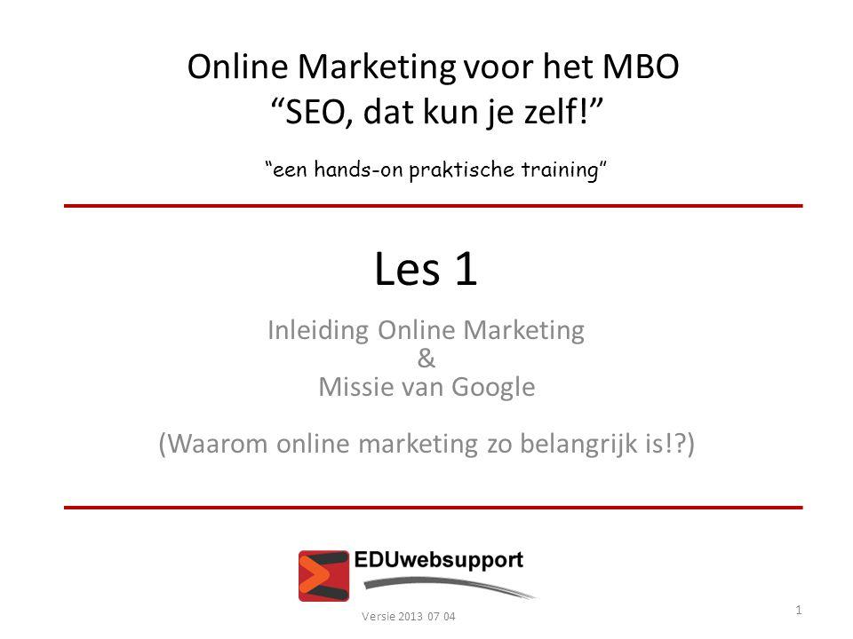 """Online Marketing voor het MBO """"SEO, dat kun je zelf!"""" """"een hands-on praktische training"""" Les 1 Inleiding Online Marketing & Missie van Google (Waarom"""