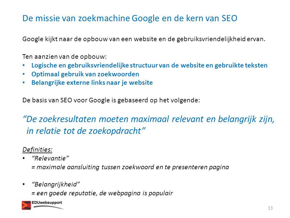 De missie van Google en de kern van SEO De kern van SEO is om ervoor te zorgen dat jouw webpagina maximaal relevant en belangrijk is voor een zoekopdracht On page factoren > betreft eigen pagina Off page factoren > buiten je pagina vb.