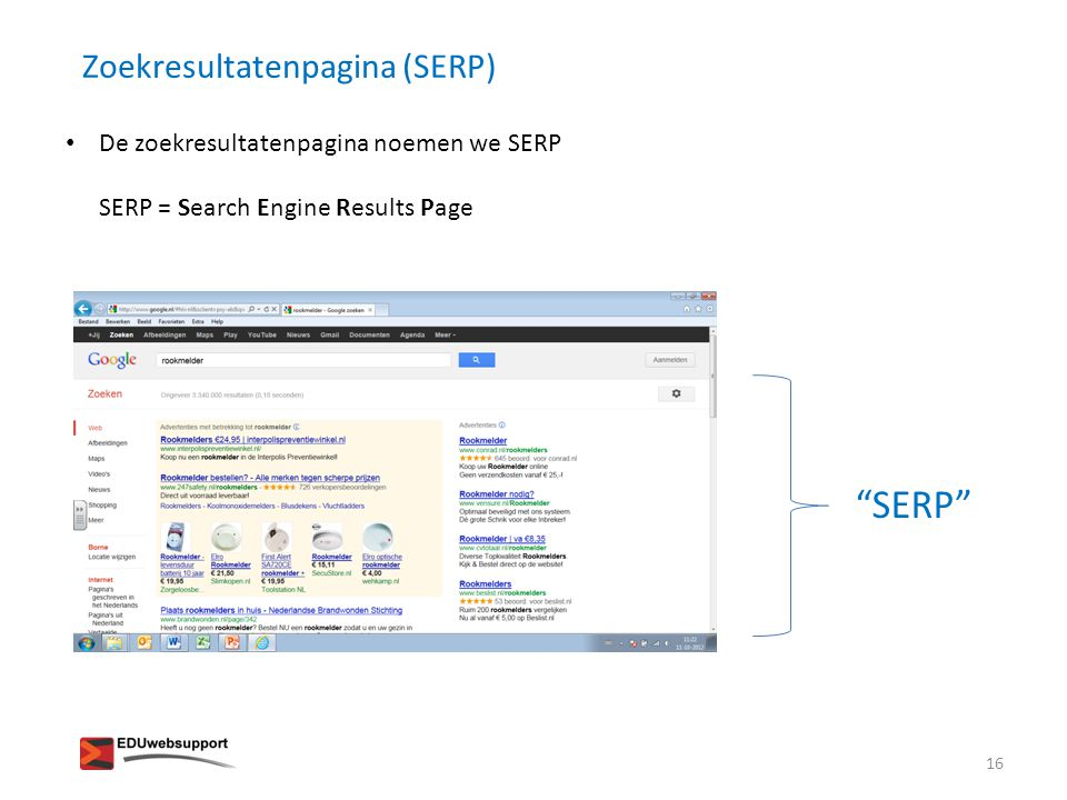 "Zoekresultatenpagina (SERP) • De zoekresultatenpagina noemen we SERP SERP = Search Engine Results Page ""SERP"" 16"