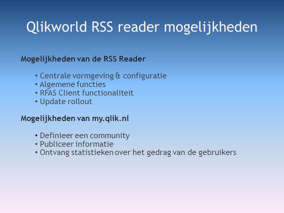 Mogelijkheden van de RSS Reader • Centrale vormgeving & configuratie • Algemene functies • RFAS Client functionaliteit • Update rollout Mogelijkheden van my.qlik.nl • Definieer een community • Publiceer informatie • Ontvang statistieken over het gedrag van de gebruikers Qlikworld RSS reader mogelijkheden
