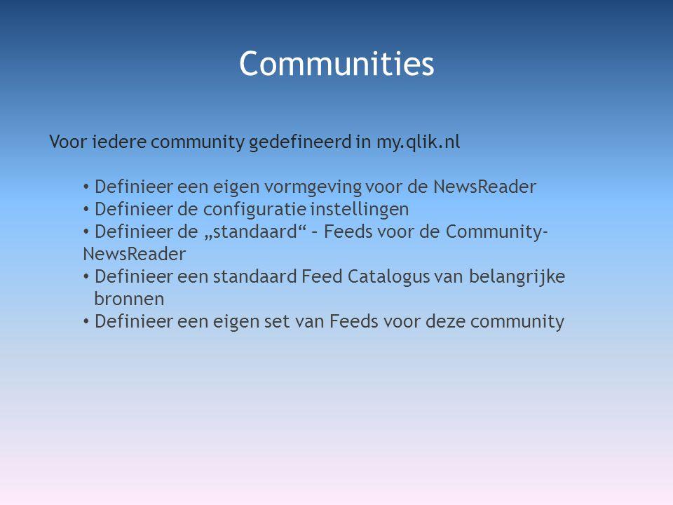 """Voor iedere community gedefineerd in my.qlik.nl • Definieer een eigen vormgeving voor de NewsReader • Definieer de configuratie instellingen • Definieer de """"standaard – Feeds voor de Community- NewsReader • Definieer een standaard Feed Catalogus van belangrijke bronnen • Definieer een eigen set van Feeds voor deze community Communities"""