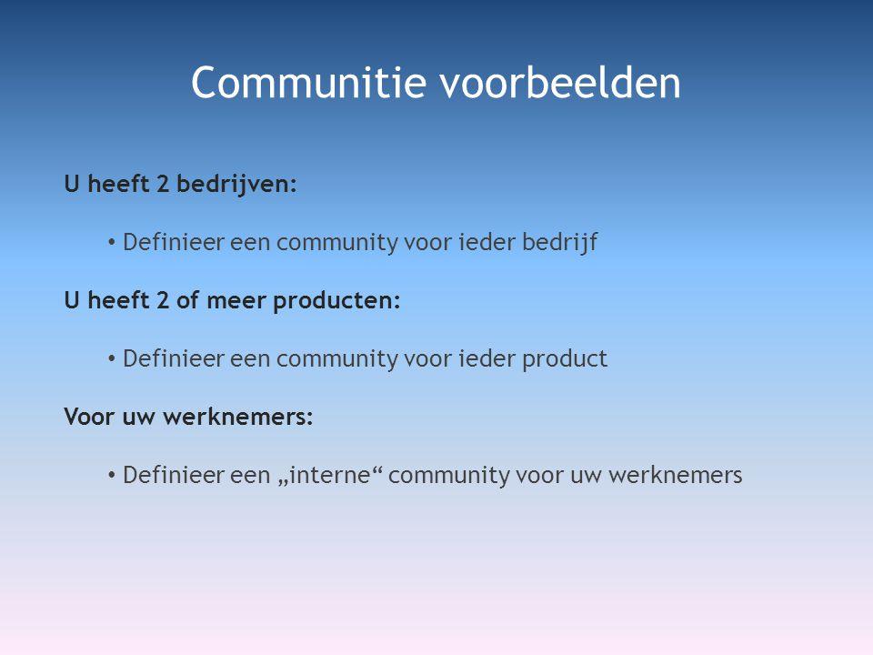 """U heeft 2 bedrijven: • Definieer een community voor ieder bedrijf U heeft 2 of meer producten: • Definieer een community voor ieder product Voor uw werknemers: • Definieer een """"interne community voor uw werknemers Communitie voorbeelden"""