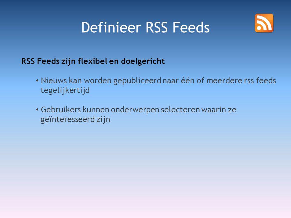 RSS Feeds zijn flexibel en doelgericht • Nieuws kan worden gepubliceerd naar één of meerdere rss feeds tegelijkertijd • Gebruikers kunnen onderwerpen selecteren waarin ze geïnteresseerd zijn Definieer RSS Feeds