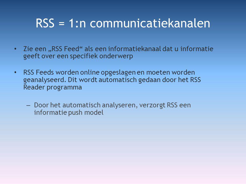 """RSS = 1:n communicatiekanalen • Zie een """"RSS Feed als een informatiekanaal dat u informatie geeft over een specifiek onderwerp • RSS Feeds worden online opgeslagen en moeten worden geanalyseerd."""