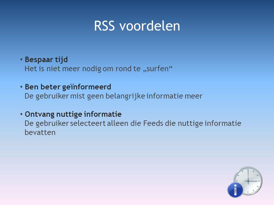 """• Bespaar tijd Het is niet meer nodig om rond te """"surfen • Ben beter geïnformeerd De gebruiker mist geen belangrijke informatie meer • Ontvang nuttige informatie De gebruiker selecteert alleen die Feeds die nuttige informatie bevatten RSS voordelen"""