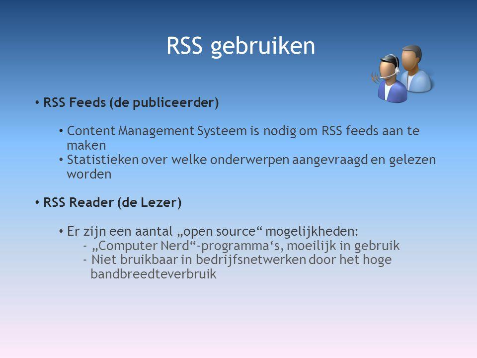 """• RSS Feeds (de publiceerder) • Content Management Systeem is nodig om RSS feeds aan te maken • Statistieken over welke onderwerpen aangevraagd en gelezen worden • RSS Reader (de Lezer) • Er zijn een aantal """"open source mogelijkheden: - """"Computer Nerd -programma's, moeilijk in gebruik - Niet bruikbaar in bedrijfsnetwerken door het hoge bandbreedteverbruik RSS gebruiken"""