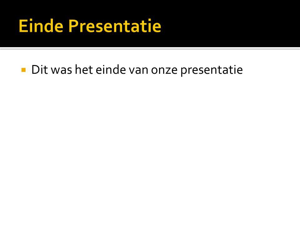  Dit was het einde van onze presentatie