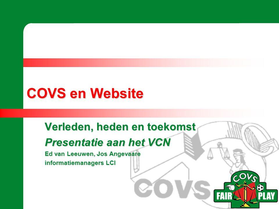 Tijdlijn •2002: COVS-e-mailadressen •2003: Website COVS •2004: Invoering digitale huisstijl •2005: Digitale Wereld •2008: Voorstel Communicatieparagraaf •2009: Overgang naar andere aanbieder •2009: Ledenadministratie on-line •2010: Nieuwe website 2