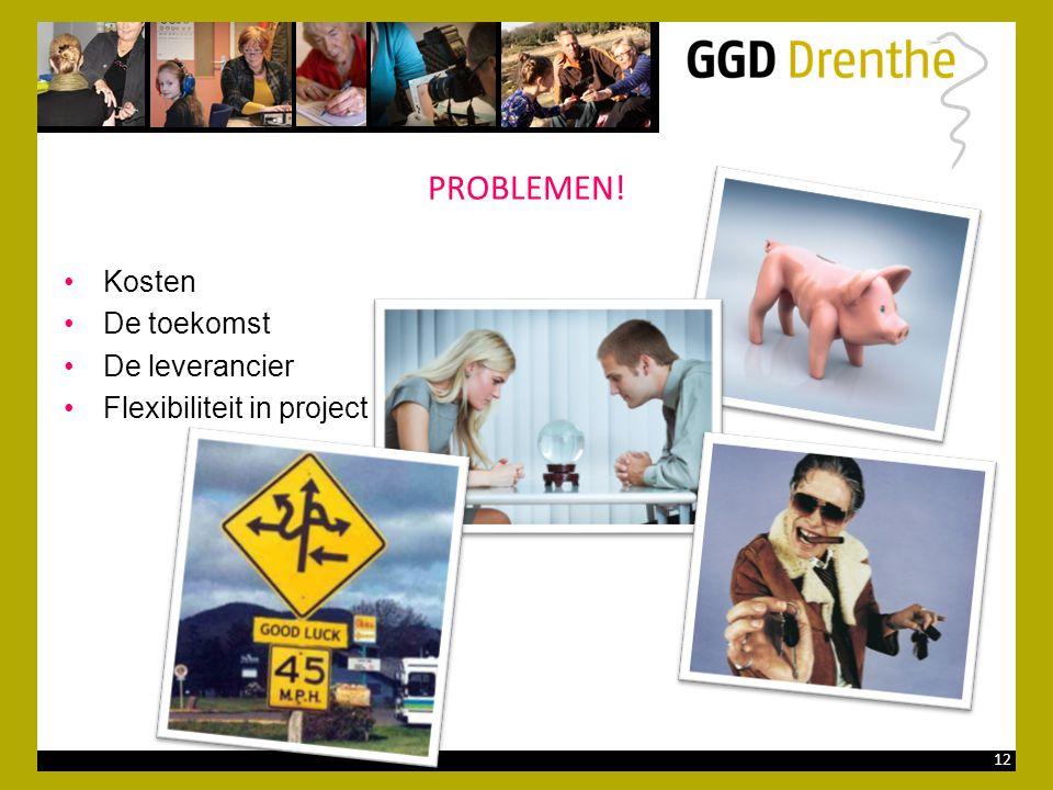 12 PROBLEMEN! •Kosten •De toekomst •De leverancier •Flexibiliteit in project