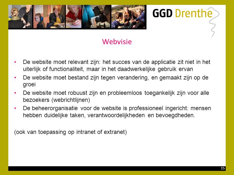 15 Webvisie •De website moet relevant zijn: het succes van de applicatie zit niet in het uiterlijk of functionaliteit, maar in het daadwerkelijke gebr