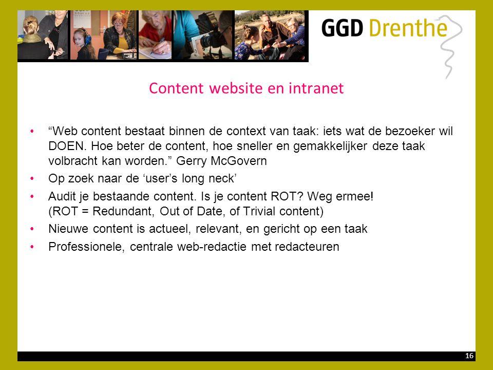 """16 Content website en intranet •""""Web content bestaat binnen de context van taak: iets wat de bezoeker wil DOEN. Hoe beter de content, hoe sneller en g"""