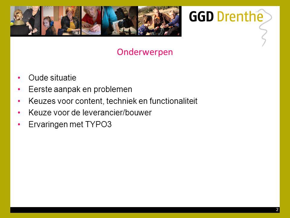 2 Onderwerpen •Oude situatie •Eerste aanpak en problemen •Keuzes voor content, techniek en functionaliteit •Keuze voor de leverancier/bouwer •Ervaringen met TYPO3