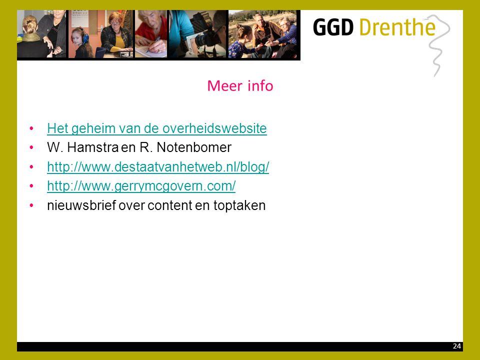 24 Meer info •Het geheim van de overheidswebsiteHet geheim van de overheidswebsite •W. Hamstra en R. Notenbomer •http://www.destaatvanhetweb.nl/blog/h