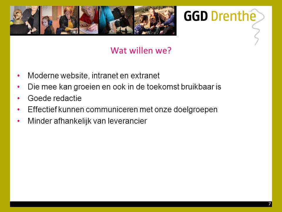 7 Wat willen we? •Moderne website, intranet en extranet •Die mee kan groeien en ook in de toekomst bruikbaar is •Goede redactie •Effectief kunnen comm