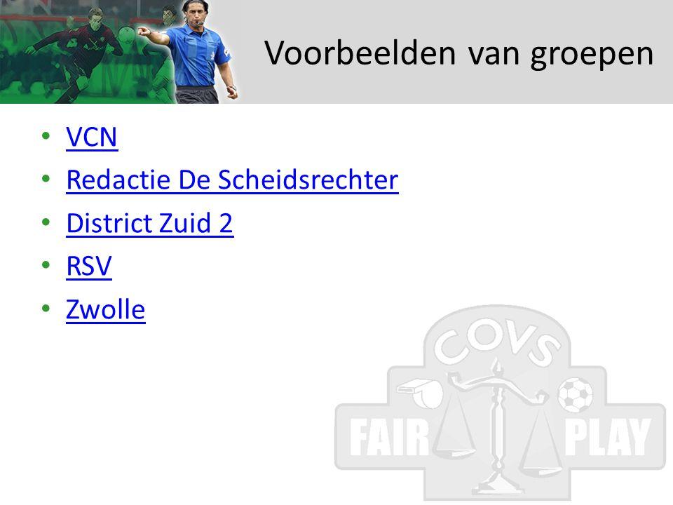 Voorbeelden van groepen • VCN VCN • Redactie De Scheidsrechter Redactie De Scheidsrechter • District Zuid 2 District Zuid 2 • RSV RSV • Zwolle Zwolle