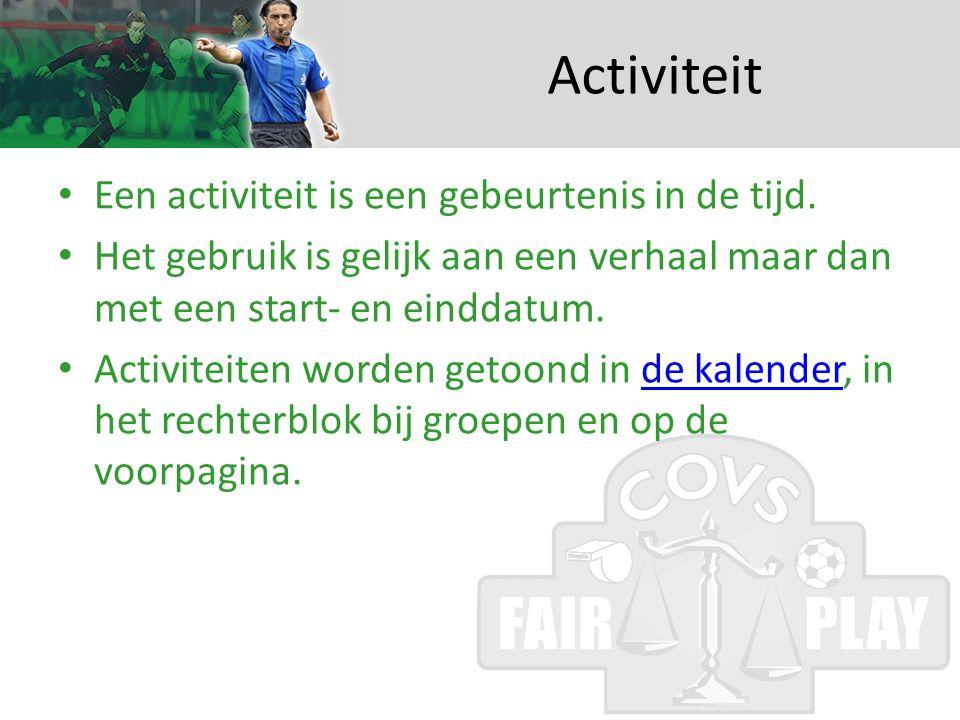 Activiteit • Een activiteit is een gebeurtenis in de tijd.