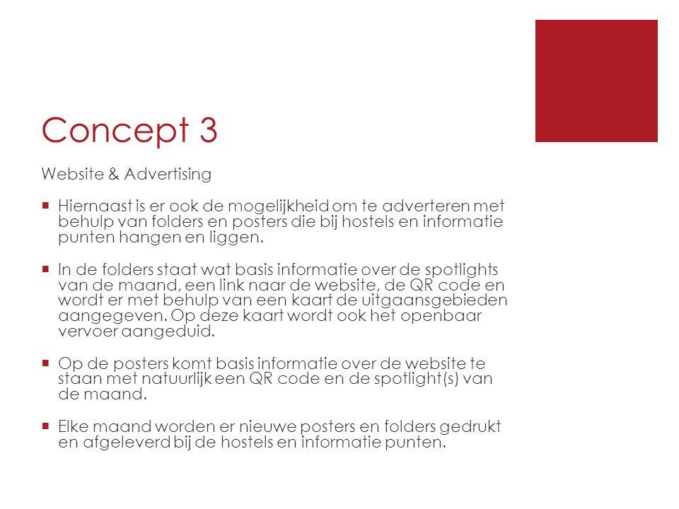 Concept 3 Website & Advertising  Hiernaast is er ook de mogelijkheid om te adverteren met behulp van folders en posters die bij hostels en informatie punten hangen en liggen.