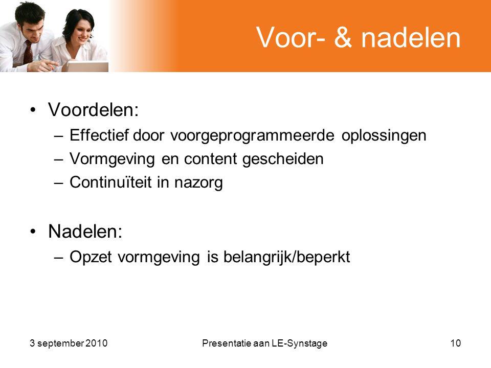 Voor- & nadelen •Voordelen: –Effectief door voorgeprogrammeerde oplossingen –Vormgeving en content gescheiden –Continuïteit in nazorg •Nadelen: –Opzet vormgeving is belangrijk/beperkt 3 september 2010Presentatie aan LE-Synstage10