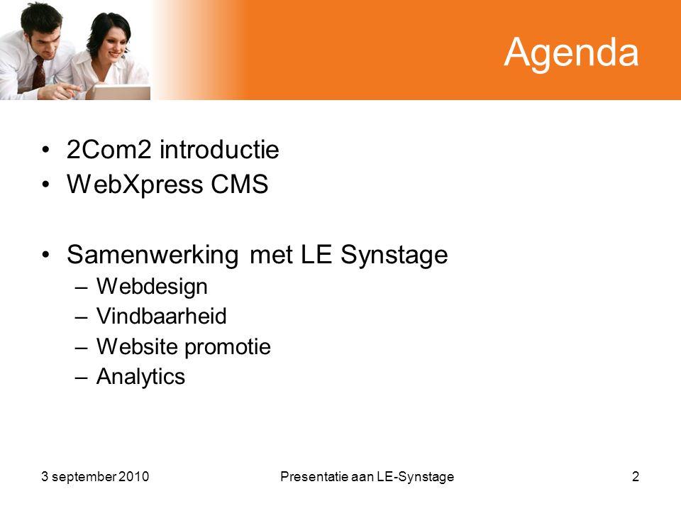 3 september 2010Presentatie aan LE-Synstage3 2Com2 introductie •2Com2 internet & communicatie, jong bedrijf bezig op vlak van ICT en communicatie •2Com2 is oorspronkelijk opgericht in 2005 door 3 vennoten.