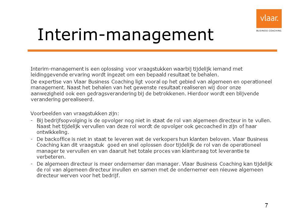 Interim-management Interim-management is een oplossing voor vraagstukken waarbij tijdelijk iemand met leidinggevende ervaring wordt ingezet om een bepaald resultaat te behalen.