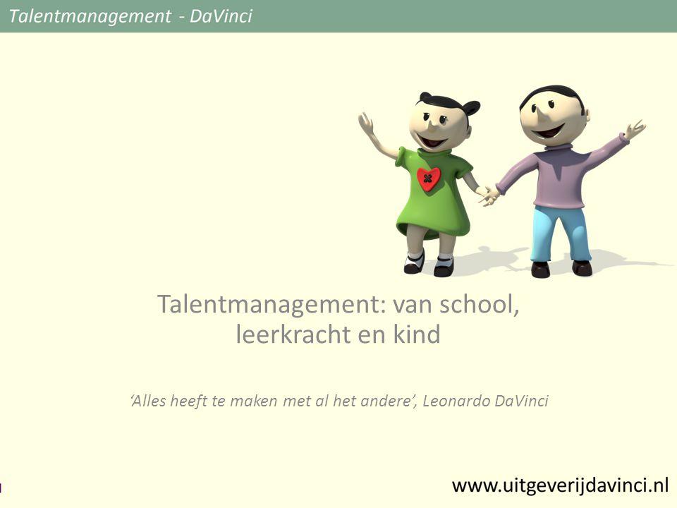 Talentmanagement: van school, leerkracht en kind 'Alles heeft te maken met al het andere', Leonardo DaVinci