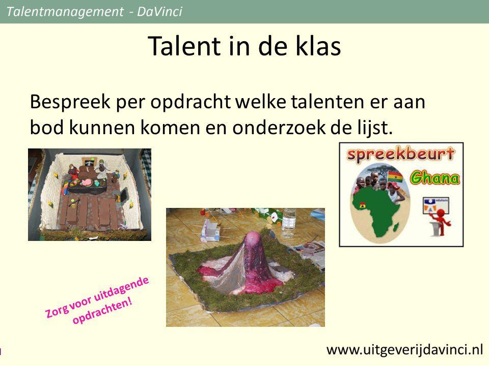 Talent in de klas Bespreek per opdracht welke talenten er aan bod kunnen komen en onderzoek de lijst.