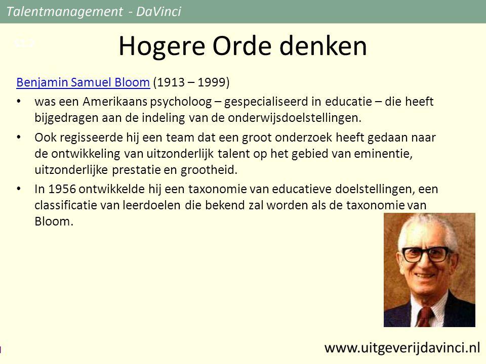 Hogere Orde denken Benjamin Samuel BloomBenjamin Samuel Bloom (1913 – 1999) • was een Amerikaans psycholoog – gespecialiseerd in educatie – die heeft bijgedragen aan de indeling van de onderwijsdoelstellingen.
