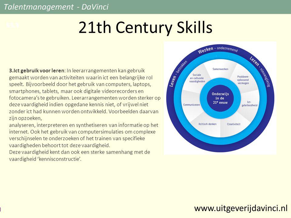 21th Century Skills 3.Ict gebruik voor leren: In leerarrangementen kan gebruik gemaakt worden van activiteiten waarin ict een belangrijke rol speelt.