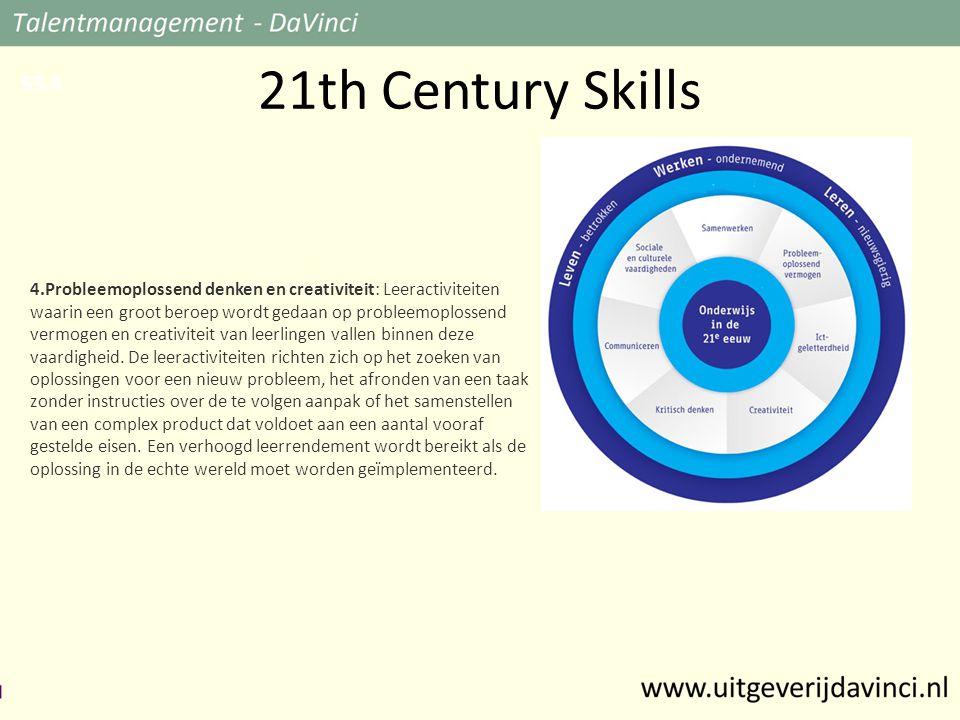 21th Century Skills 4.Probleemoplossend denken en creativiteit: Leeractiviteiten waarin een groot beroep wordt gedaan op probleemoplossend vermogen en creativiteit van leerlingen vallen binnen deze vaardigheid.