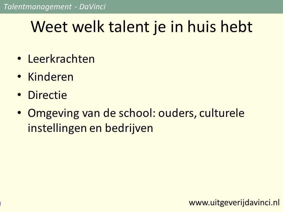 Weet welk talent je in huis hebt • Leerkrachten • Kinderen • Directie • Omgeving van de school: ouders, culturele instellingen en bedrijven