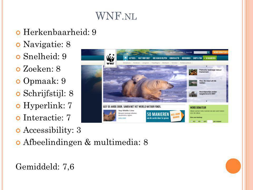 G REENPEACE Herkenbaarheid: 8 Navigatie: 7 Snelheid: 8 Zoeken: 8 Opmaak: 7 Schrijfstijl: 7 Hyperlink: 8 Interactie: 7 Accessibility: 6 Afbeelindingen & multimedia: 7 Gemiddeld: 7,3