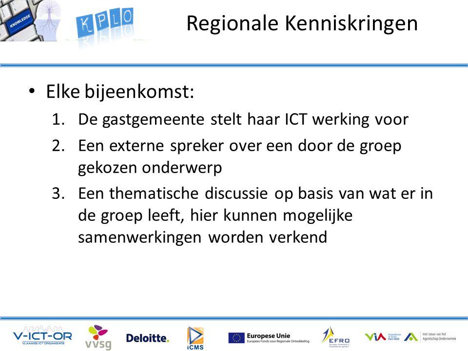 Regionale Kenniskringen • Elke bijeenkomst: 1.De gastgemeente stelt haar ICT werking voor 2.Een externe spreker over een door de groep gekozen onderwerp 3.Een thematische discussie op basis van wat er in de groep leeft, hier kunnen mogelijke samenwerkingen worden verkend