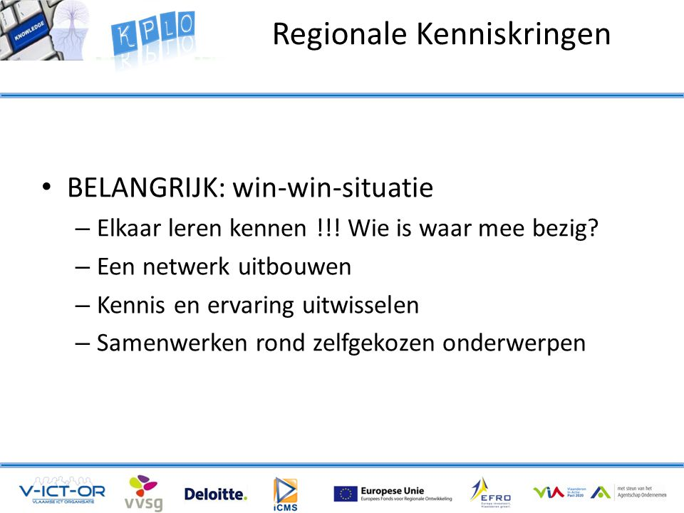Regionale Kenniskringen • BELANGRIJK: win-win-situatie – Elkaar leren kennen !!.