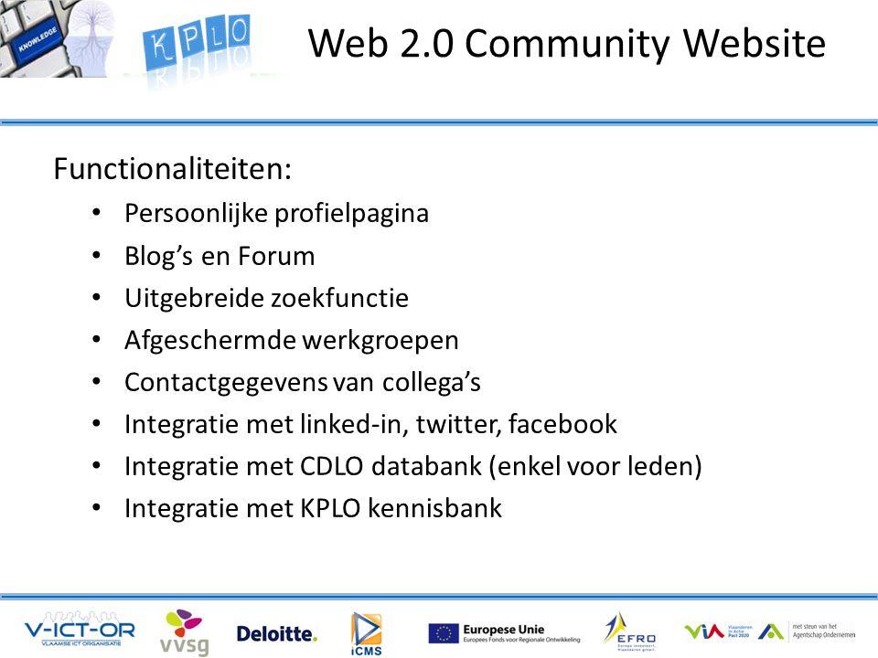 Functionaliteiten: • Persoonlijke profielpagina • Blog's en Forum • Uitgebreide zoekfunctie • Afgeschermde werkgroepen • Contactgegevens van collega's • Integratie met linked-in, twitter, facebook • Integratie met CDLO databank (enkel voor leden) • Integratie met KPLO kennisbank Web 2.0 Community Website