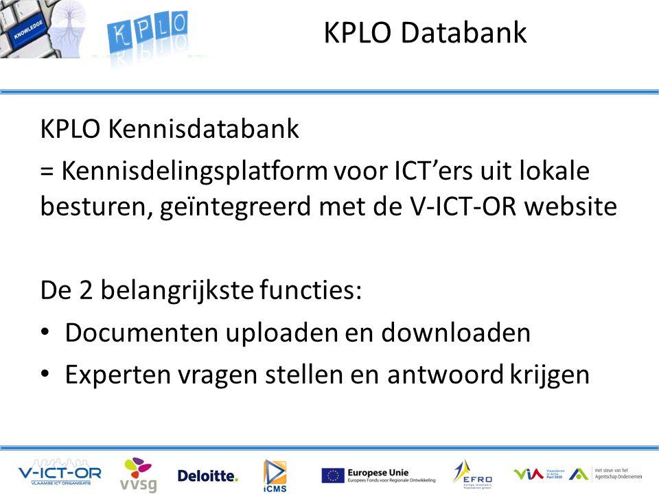 KPLO Kennisdatabank = Kennisdelingsplatform voor ICT'ers uit lokale besturen, geïntegreerd met de V-ICT-OR website De 2 belangrijkste functies: • Documenten uploaden en downloaden • Experten vragen stellen en antwoord krijgen KPLO Databank