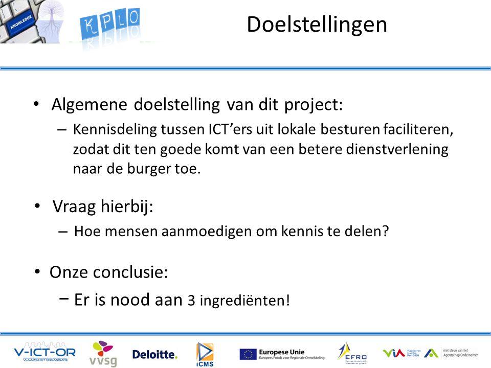 Doelstellingen • Algemene doelstelling van dit project: – Kennisdeling tussen ICT'ers uit lokale besturen faciliteren, zodat dit ten goede komt van een betere dienstverlening naar de burger toe.