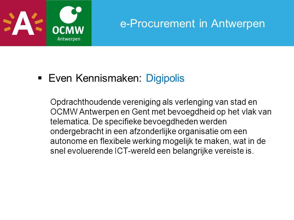 e-Procurement in Antwerpen  Even Kennismaken: Digipolis Opdrachthoudende vereniging als verlenging van stad en OCMW Antwerpen en Gent met bevoegdheid