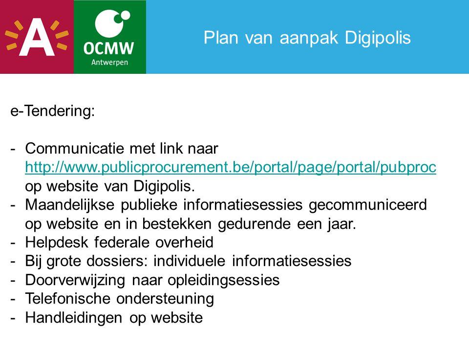 Plan van aanpak Digipolis e-Tendering: -Communicatie met link naar http://www.publicprocurement.be/portal/page/portal/pubproc op website van Digipolis