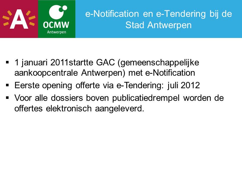 e-Notification en e-Tendering bij de Stad Antwerpen  1 januari 2011startte GAC (gemeenschappelijke aankoopcentrale Antwerpen) met e-Notification  Ee