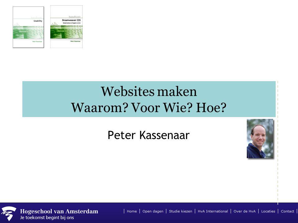 Websites maken Waarom? Voor Wie? Hoe? Peter Kassenaar