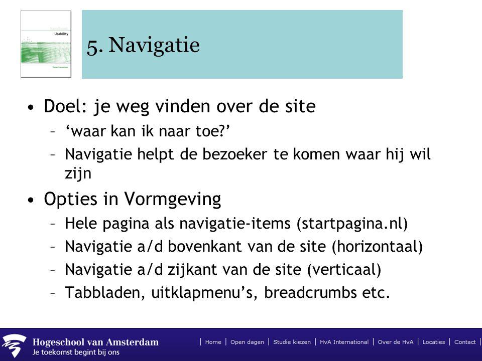 5. Navigatie •Doel: je weg vinden over de site –'waar kan ik naar toe?' –Navigatie helpt de bezoeker te komen waar hij wil zijn •Opties in Vormgeving