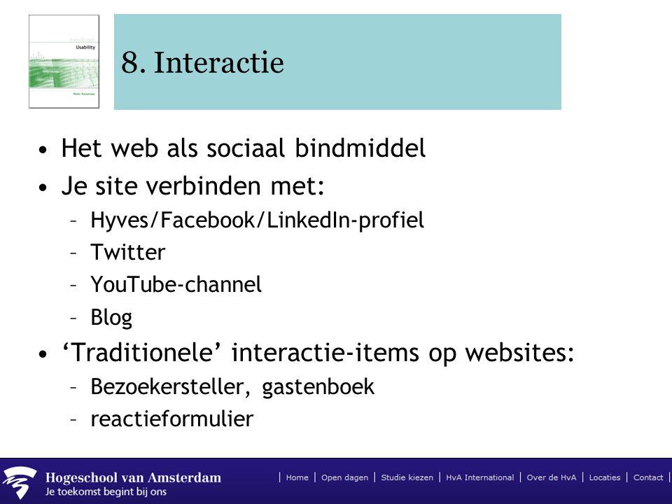 8. Interactie •Het web als sociaal bindmiddel •Je site verbinden met: –Hyves/Facebook/LinkedIn-profiel –Twitter –YouTube-channel –Blog •'Traditionele'