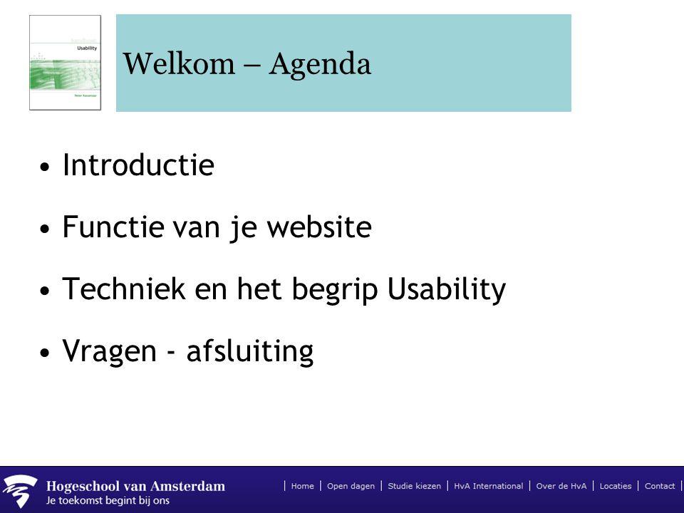 Welkom – Agenda •Introductie •Functie van je website •Techniek en het begrip Usability •Vragen - afsluiting
