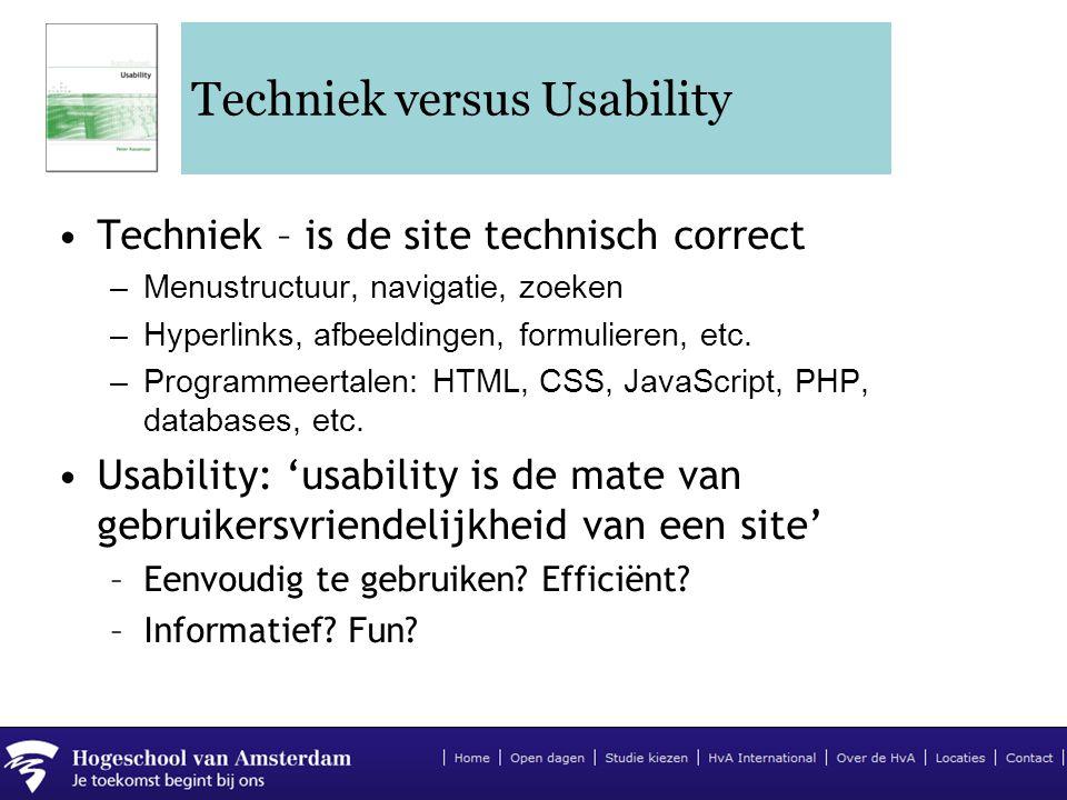 Techniek versus Usability •Techniek – is de site technisch correct –Menustructuur, navigatie, zoeken –Hyperlinks, afbeeldingen, formulieren, etc. –Pro