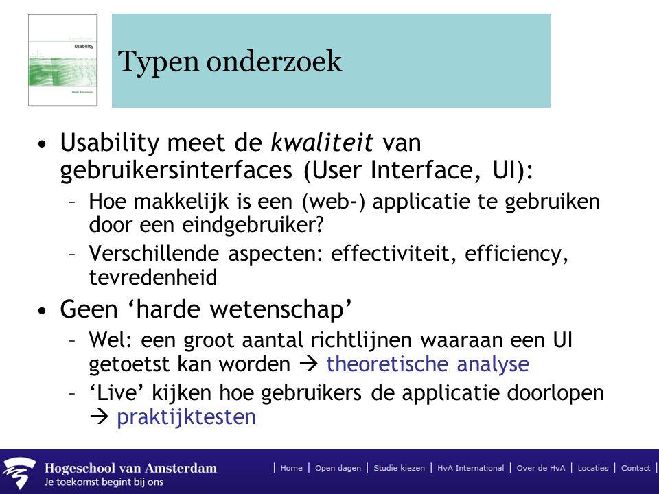 Typen onderzoek •Usability meet de kwaliteit van gebruikersinterfaces (User Interface, UI): –Hoe makkelijk is een (web-) applicatie te gebruiken door