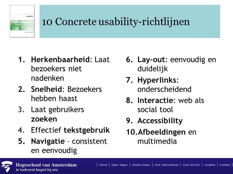 10 Concrete usability-richtlijnen 1.Herkenbaarheid: Laat bezoekers niet nadenken 2.Snelheid: Bezoekers hebben haast 3.Laat gebruikers zoeken 4.Effecti