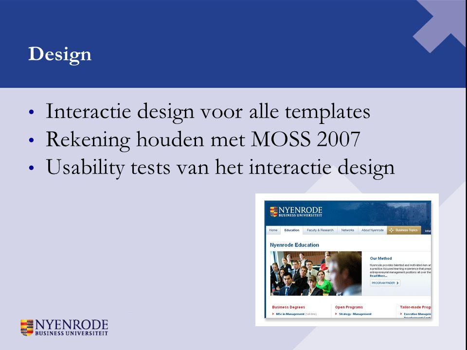 Design • Interactie design voor alle templates • Rekening houden met MOSS 2007 • Usability tests van het interactie design