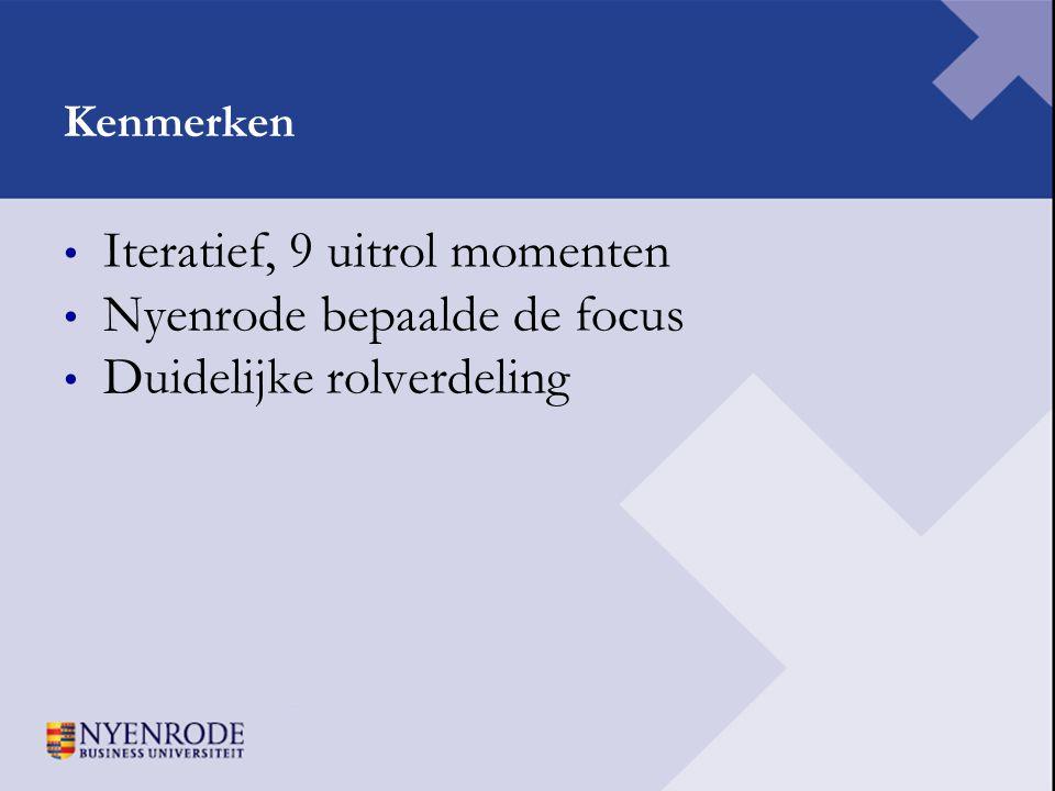 Kenmerken • Iteratief, 9 uitrol momenten • Nyenrode bepaalde de focus • Duidelijke rolverdeling